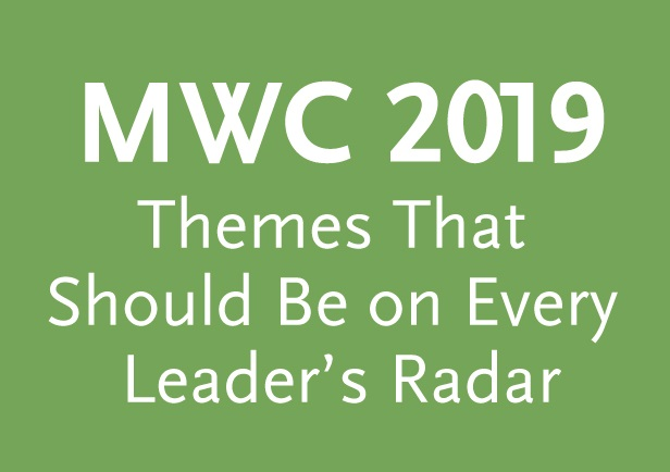 MWC 2019: Themes That Should Be on Every Leader's Radar
